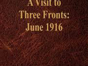 Photo of A Visit to Three Fronts June 1916